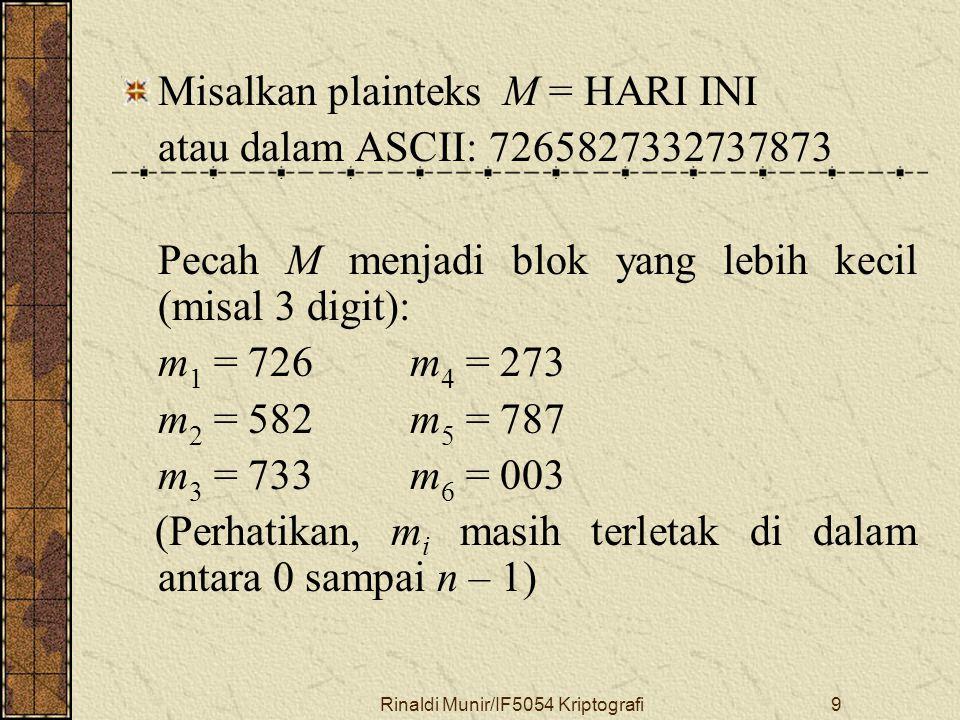 Rinaldi Munir/IF5054 Kriptografi10 Enkripsi setiap blok: c 1 = 726 79 mod 3337 = 215 c 2 = 582 79 mod 3337 = 776 dst Chiperteks C = 215 776 1743 933 1731 158.