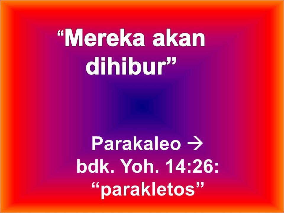 Parakaleo  bdk. Yoh. 14:26: parakletos