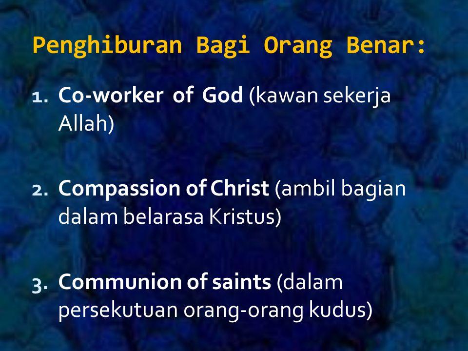 Penghiburan Bagi Orang Benar: 1.Co-worker of God (kawan sekerja Allah) 2.