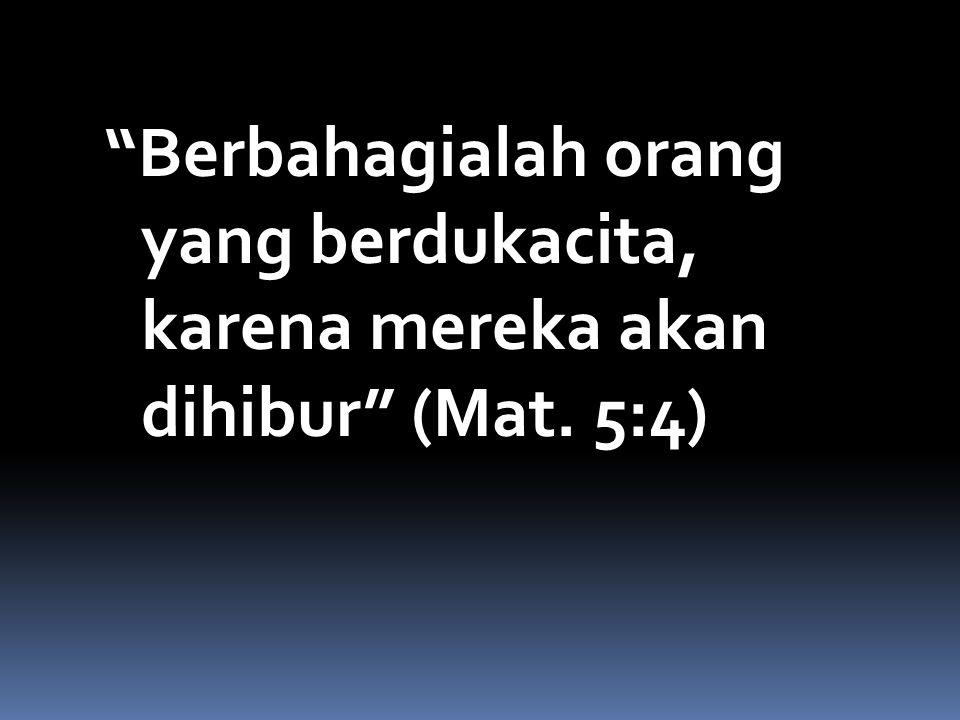 Berbahagialah orang yang berdukacita, karena mereka akan dihibur (Mat. 5:4)