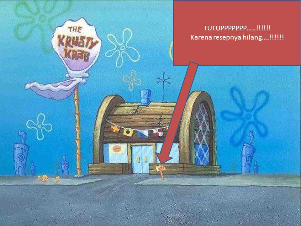 Bagaimana ini patrick???.Krusty krab tutup karena resepnya dicuri..!!!.
