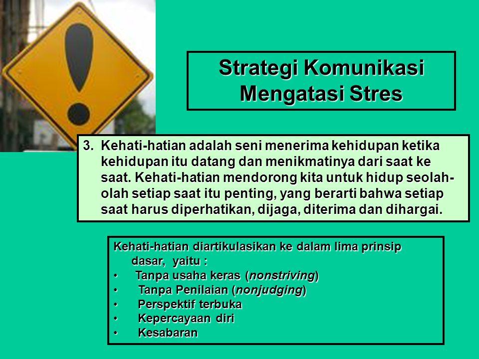 Strategi Komunikasi Mengatasi Stres 3.Kehati-hatian adalah seni menerima kehidupan ketika kehidupan itu datang dan menikmatinya dari saat ke saat.