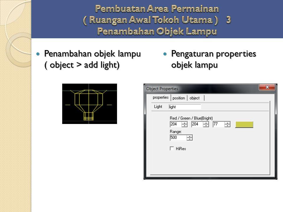 Penambahan objek lampu ( object > add light) Penambahan objek lampu ( object > add light) Pengaturan properties objek lampu Pengaturan properties obje