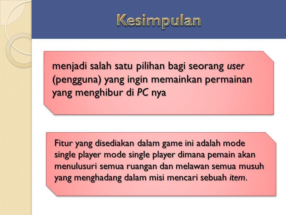 menjadi salah satu pilihan bagi seorang user (pengguna) yang ingin memainkan permainan yang menghibur di PC nya Fitur yang disediakan dalam game ini a