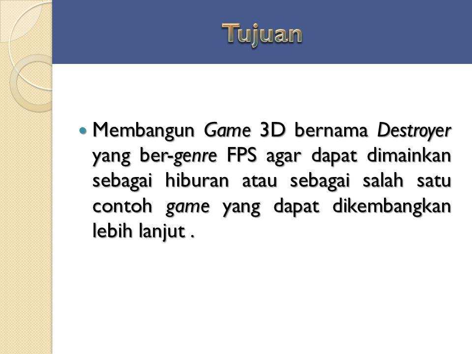 Membangun Game 3D bernama Destroyer yang ber-genre FPS agar dapat dimainkan sebagai hiburan atau sebagai salah satu contoh game yang dapat dikembangka