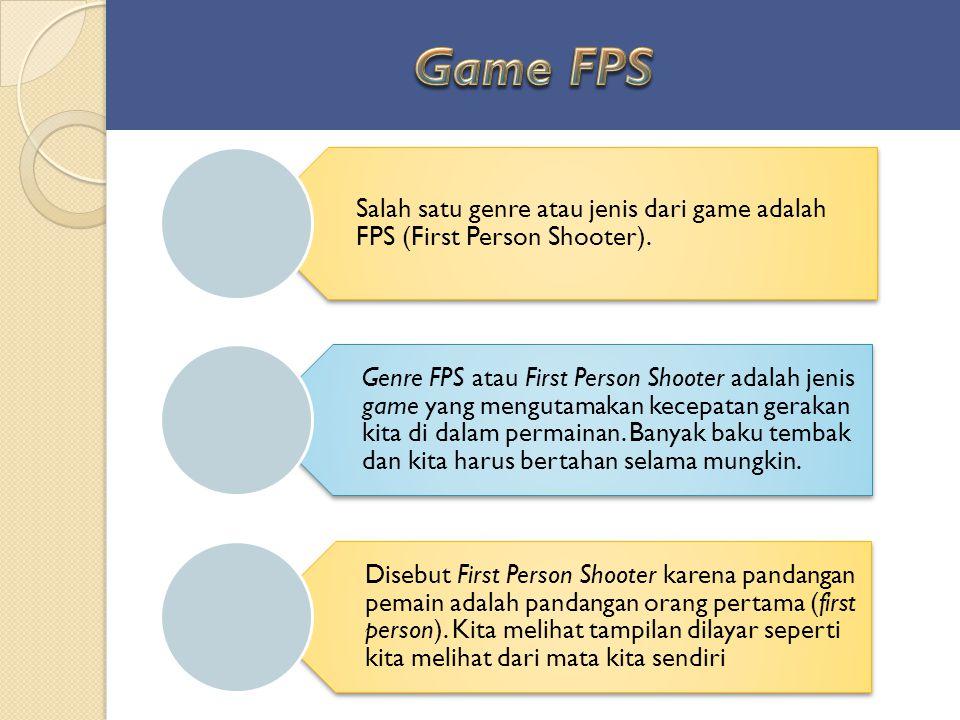 Salah satu genre atau jenis dari game adalah FPS (First Person Shooter). Genre FPS atau First Person Shooter adalah jenis game yang mengutamakan kecep