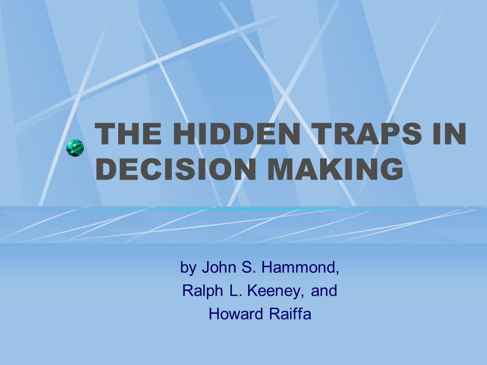 THE HIDDEN TRAPS IN DECISION MAKING by John S. Hammond, Ralph L. Keeney, and Howard Raiffa