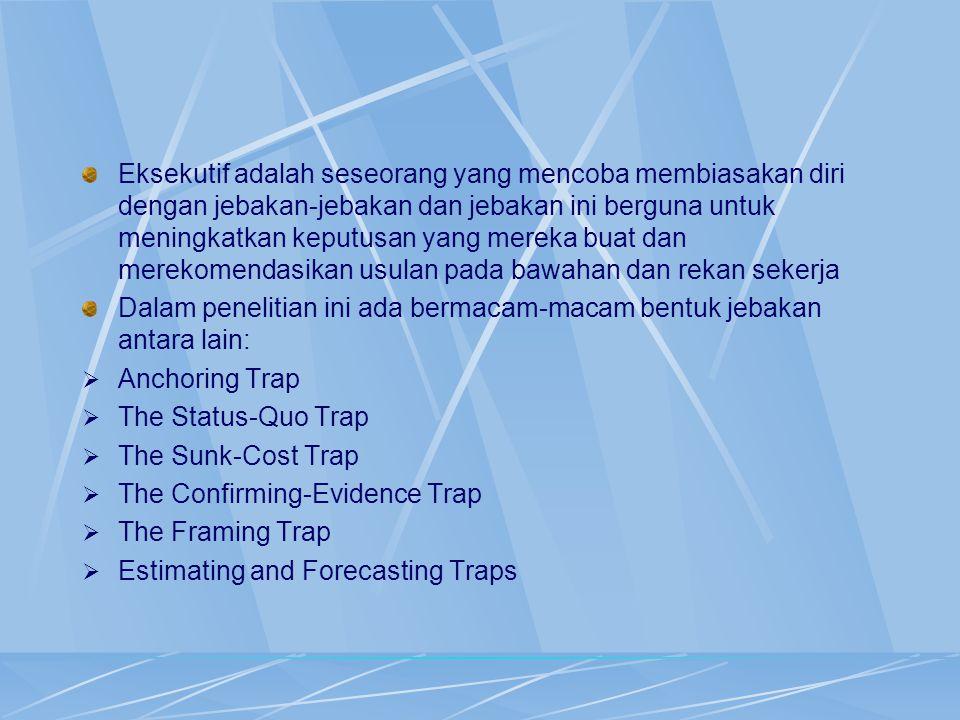 The Framing Trap Membuat keputusan dengan berdasar pada batasan pertanyaan terhadap suatu masalah.