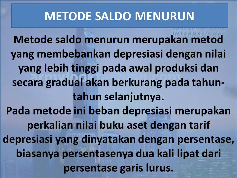 Metode saldo menurun merupakan metod yang membebankan depresiasi dengan nilai yang lebih tinggi pada awal produksi dan secara gradual akan berkurang p
