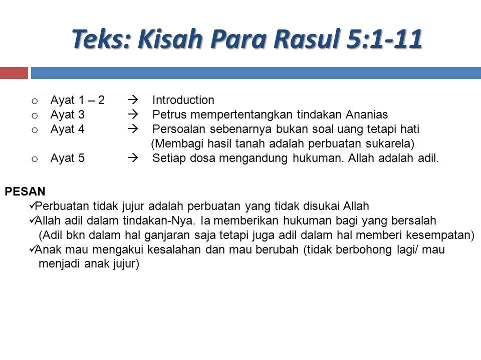 Teks: Kisah Para Rasul 5:1-11 o Ayat 1 – 2  Introduction o Ayat 3  Petrus mempertentangkan tindakan Ananias o Ayat 4  Persoalan sebenarnya bukan so