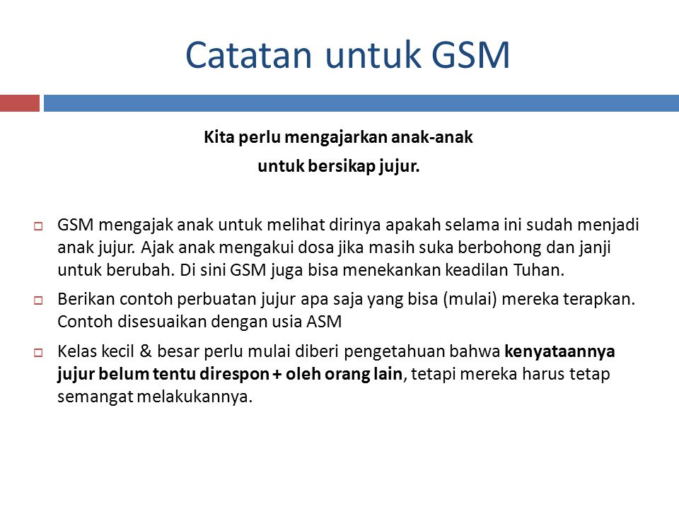 Catatan untuk GSM Kita perlu mengajarkan anak-anak untuk bersikap jujur.  GSM mengajak anak untuk melihat dirinya apakah selama ini sudah menjadi ana