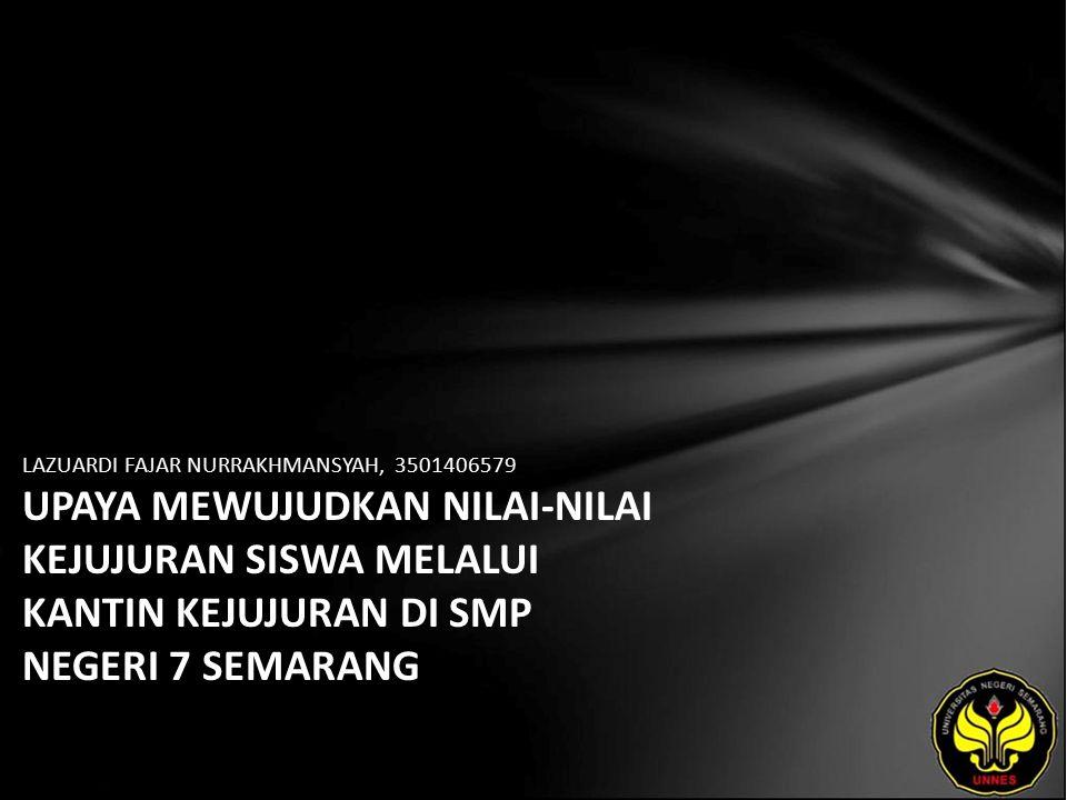 Identitas Mahasiswa - NAMA : LAZUARDI FAJAR NURRAKHMANSYAH - NIM : 3501406579 - PRODI : Pendidikan Sosiologi dan Antropologi - JURUSAN : SOSIOLOGI & ANTROPOLOGI - FAKULTAS : Ilmu Sosial - EMAIL : l4zu4rdi_feel pada domain yahoo.co.id - PEMBIMBING 1 : Prof.