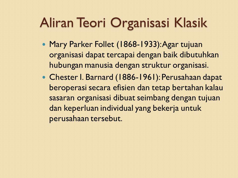Aliran Teori Organisasi Klasik Mary Parker Follet (1868-1933): Agar tujuan organisasi dapat tercapai dengan baik dibutuhkan hubungan manusia dengan struktur organisasi.