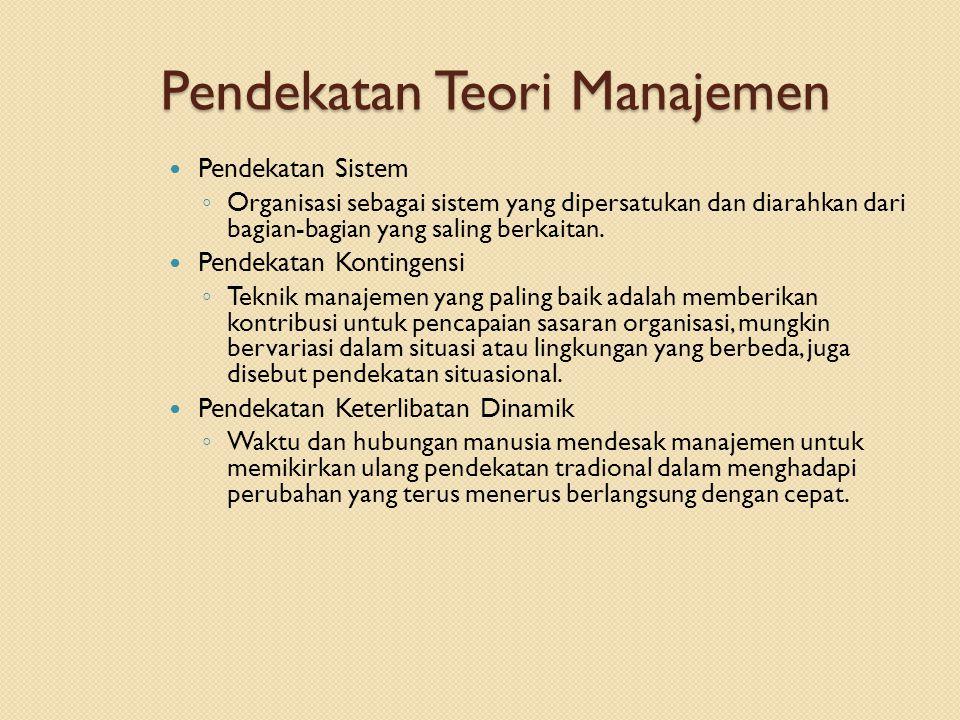 Pendekatan Teori Manajemen Pendekatan Sistem ◦ Organisasi sebagai sistem yang dipersatukan dan diarahkan dari bagian-bagian yang saling berkaitan.