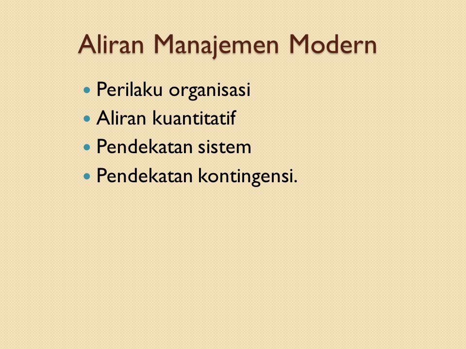 Aliran Manajemen Modern Perilaku organisasi Aliran kuantitatif Pendekatan sistem Pendekatan kontingensi.