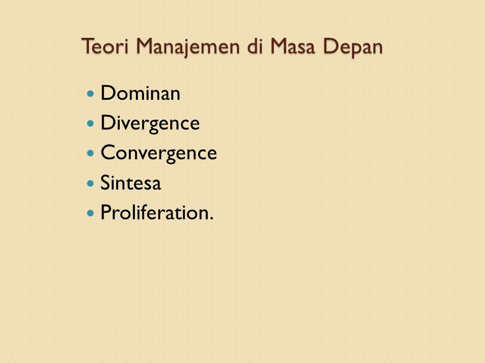 Teori Manajemen di Masa Depan Dominan Divergence Convergence Sintesa Proliferation.