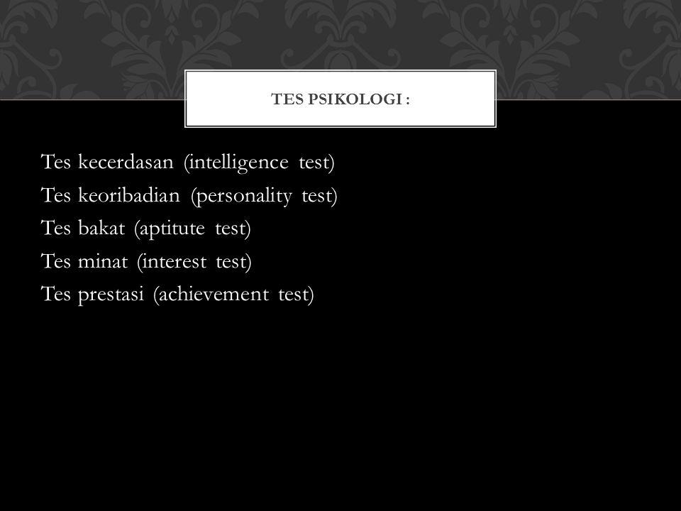 TES PSIKOLOGI : Tes kecerdasan (intelligence test) Tes keoribadian (personality test) Tes bakat (aptitute test) Tes minat (interest test) Tes prestasi
