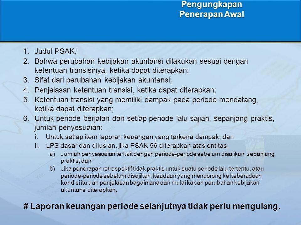 1.Judul PSAK; 2.Bahwa perubahan kebijakan akuntansi dilakukan sesuai dengan ketentuan transisinya, ketika dapat diterapkan; 3.Sifat dari perubahan keb