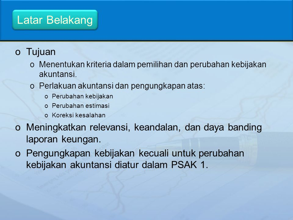 oTujuan oMenentukan kriteria dalam pemilihan dan perubahan kebijakan akuntansi. oPerlakuan akuntansi dan pengungkapan atas: oPerubahan kebijakan oPeru