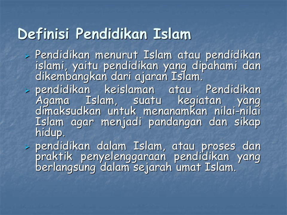 Definisi Pendidikan Islam  Pendidikan menurut Islam atau pendidikan islami, yaitu pendidikan yang dipahami dan dikembangkan dari ajaran Islam.