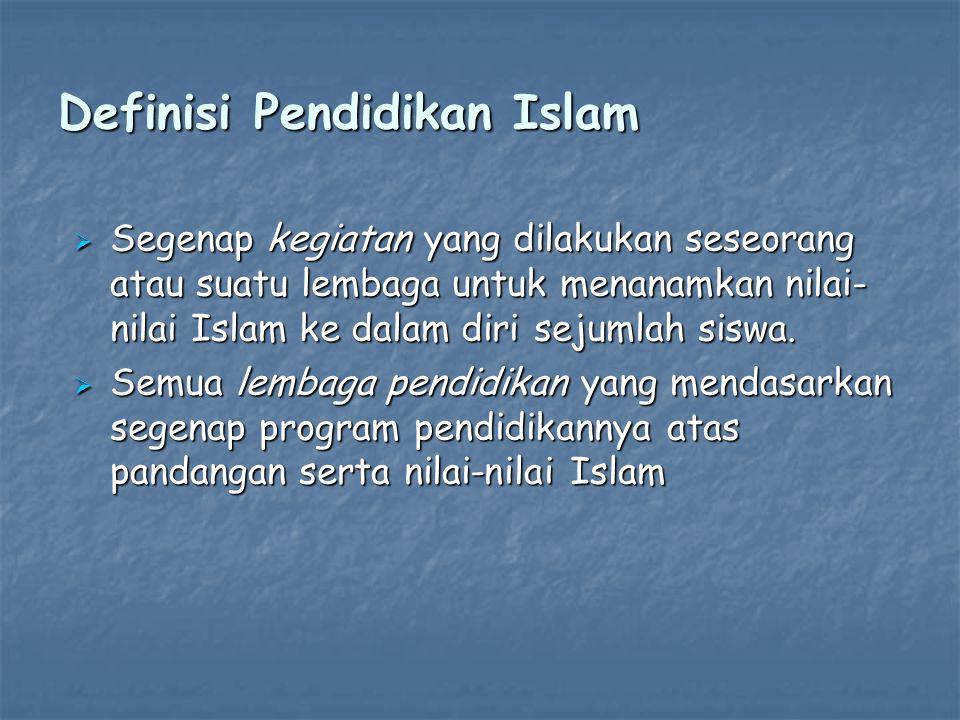 Definisi Pendidikan Islam  Segenap kegiatan yang dilakukan seseorang atau suatu lembaga untuk menanamkan nilai- nilai Islam ke dalam diri sejumlah siswa.