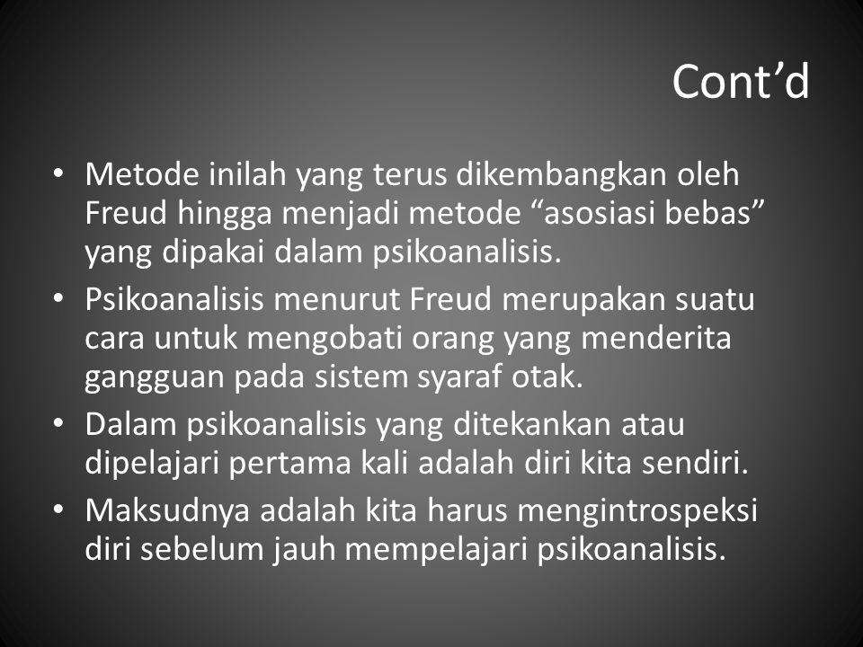 """Cont'd Metode inilah yang terus dikembangkan oleh Freud hingga menjadi metode """"asosiasi bebas"""" yang dipakai dalam psikoanalisis. Psikoanalisis menurut"""