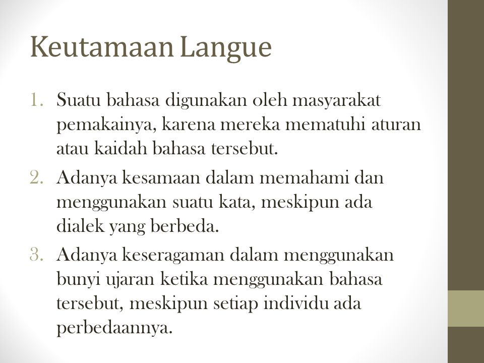 Keutamaan Langue 1.Suatu bahasa digunakan oleh masyarakat pemakainya, karena mereka mematuhi aturan atau kaidah bahasa tersebut. 2.Adanya kesamaan dal