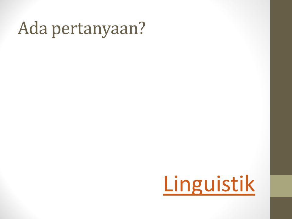 Ada pertanyaan? Linguistik