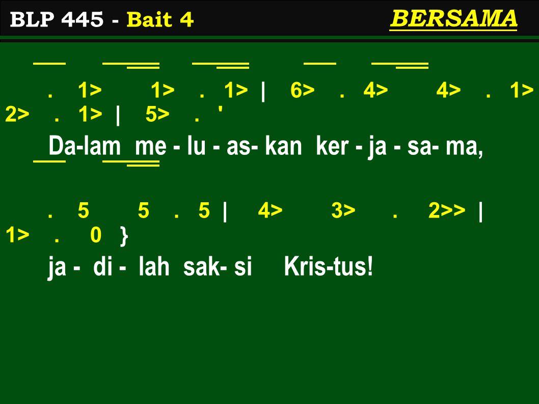 . 1> 1>. 1> | 6>. 4> 4>. 1> 2>. 1> | 5>. ' Da-lam me - lu - as- kan ker - ja - sa- ma,. 5 5. 5 | 4> 3>. 2>> | 1>. 0 } ja - di - lah sak- si Kris-tus!
