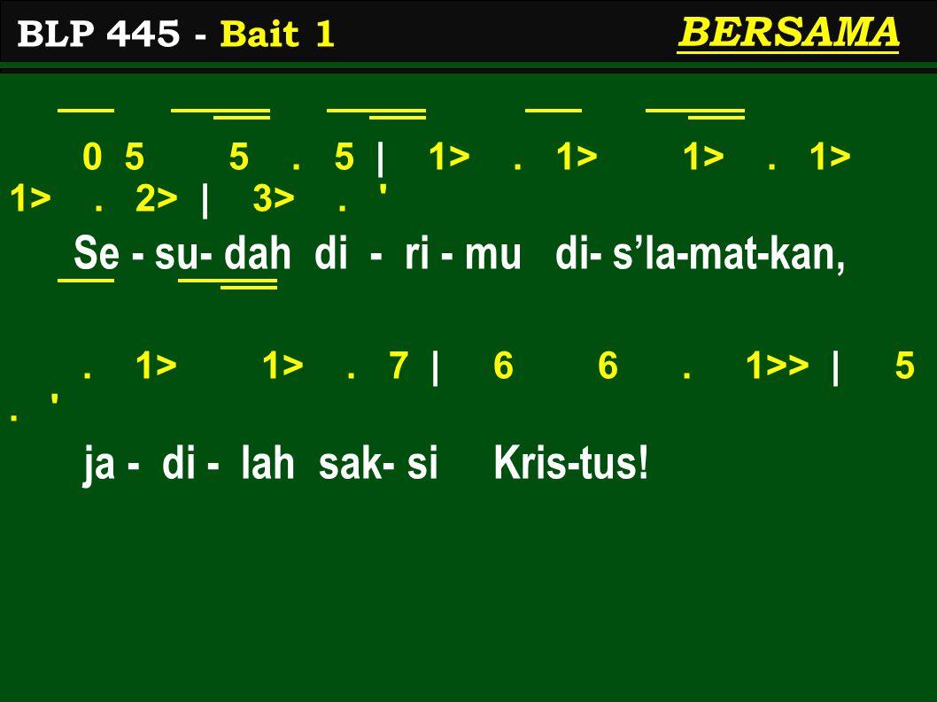 0 5 5. 5 | 1>. 1> 1>. 1> 1>. 2> | 3>. ' Se - su- dah di - ri - mu di- s'la-mat-kan,. 1> 1>. 7 | 6 6. 1>> | 5. ' ja - di - lah sak- si Kris-tus! BLP 44