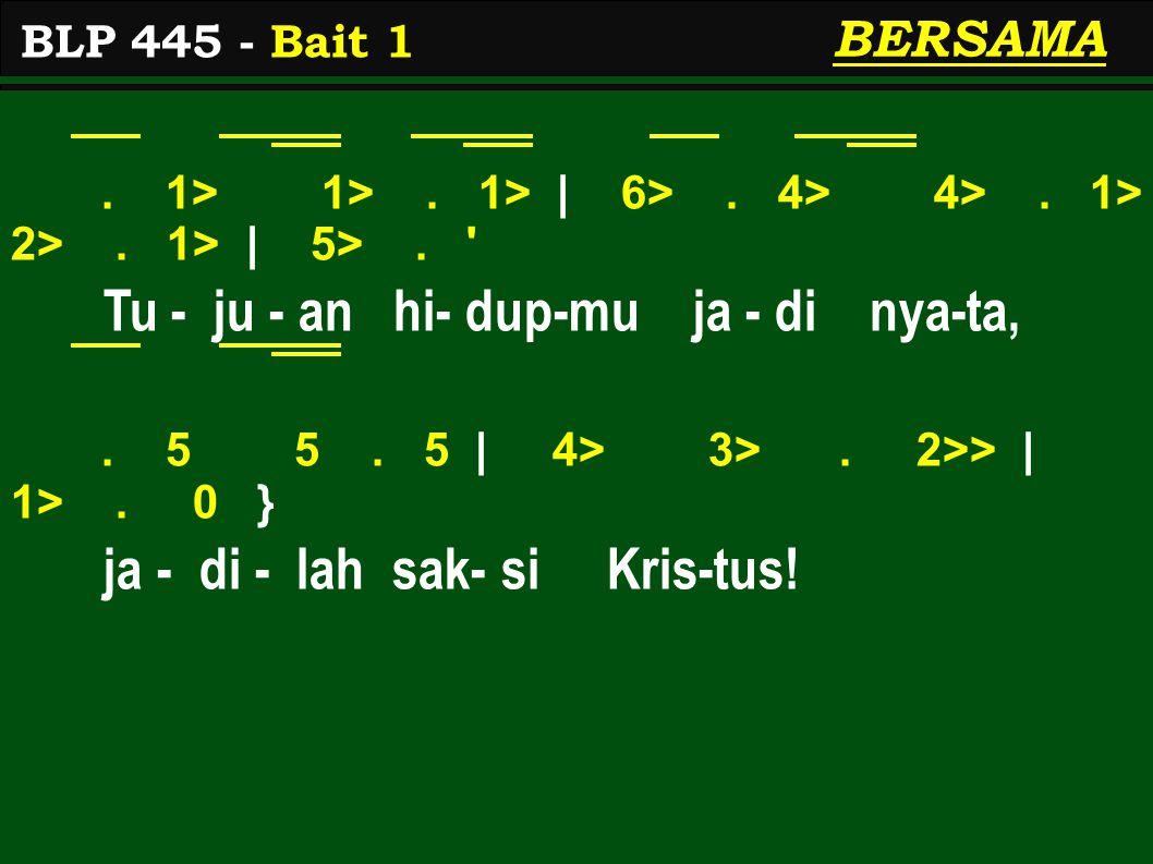 . 1> 1>. 1> | 6>. 4> 4>. 1> 2>. 1> | 5>. ' Tu - ju - an hi- dup-mu ja - di nya-ta,. 5 5. 5 | 4> 3>. 2>> | 1>. 0 } ja - di - lah sak- si Kris-tus! BLP