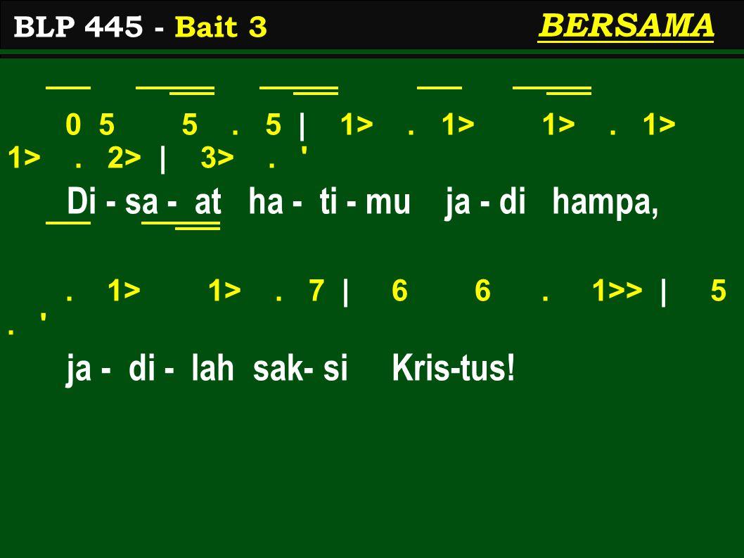 0 5 5. 5 | 1>. 1> 1>. 1> 1>. 2> | 3>. ' Di - sa - at ha - ti - mu ja - di hampa,. 1> 1>. 7 | 6 6. 1>> | 5. ' ja - di - lah sak- si Kris-tus! BLP 445 -
