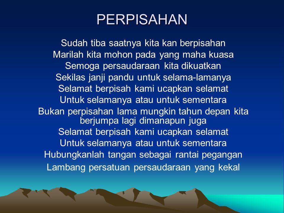 Pramuka Indonesia Giat semangat Tingkah lakunya Tak kenal susah Tak kenal lelah Selalu senang dan Selalu riang Itulah Pramuka Indonesia