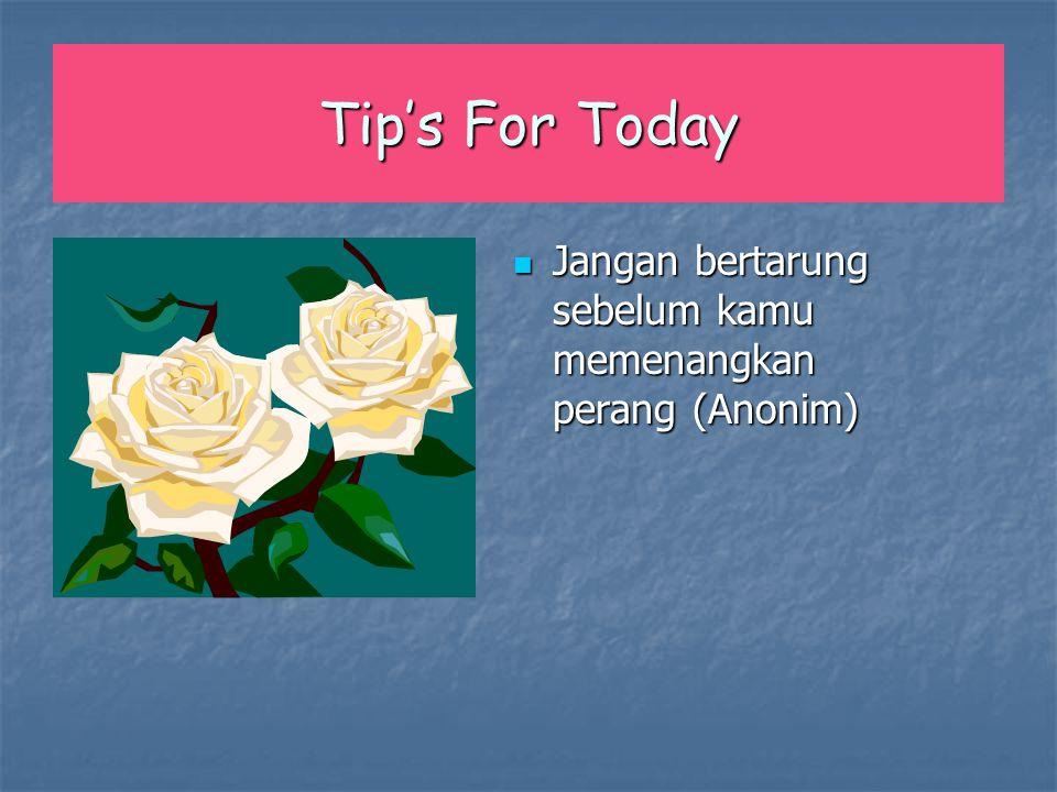Tip's For Today Jangan bertarung sebelum kamu memenangkan perang (Anonim) Jangan bertarung sebelum kamu memenangkan perang (Anonim)