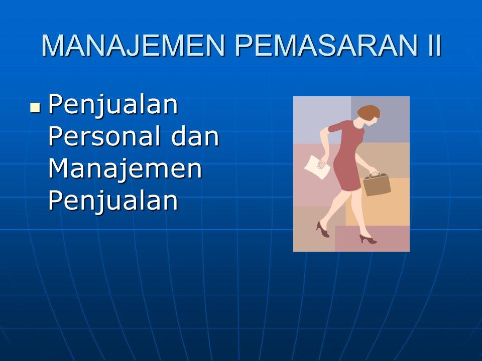 MANAJEMEN PEMASARAN II Penjualan Personal dan Manajemen Penjualan Penjualan Personal dan Manajemen Penjualan