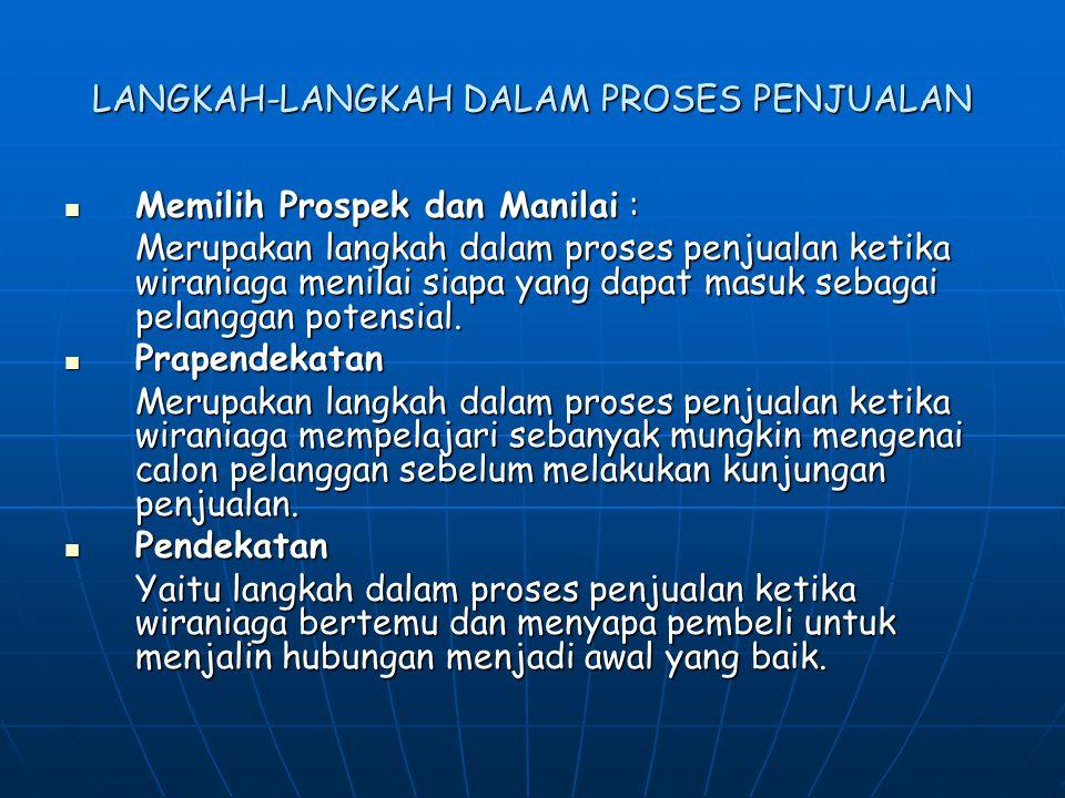 LANGKAH-LANGKAH DALAM PROSES PENJUALAN Memilih Prospek dan Manilai : Memilih Prospek dan Manilai : Merupakan langkah dalam proses penjualan ketika wir