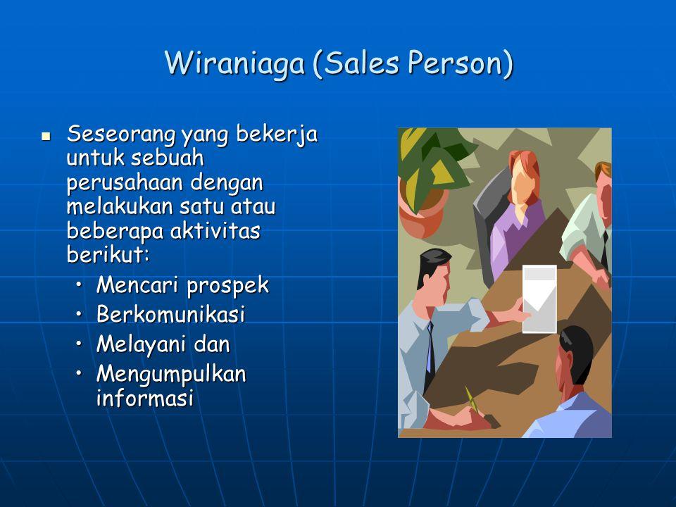 Wiraniaga (Sales Person) Seseorang yang bekerja untuk sebuah perusahaan dengan melakukan satu atau beberapa aktivitas berikut: Seseorang yang bekerja