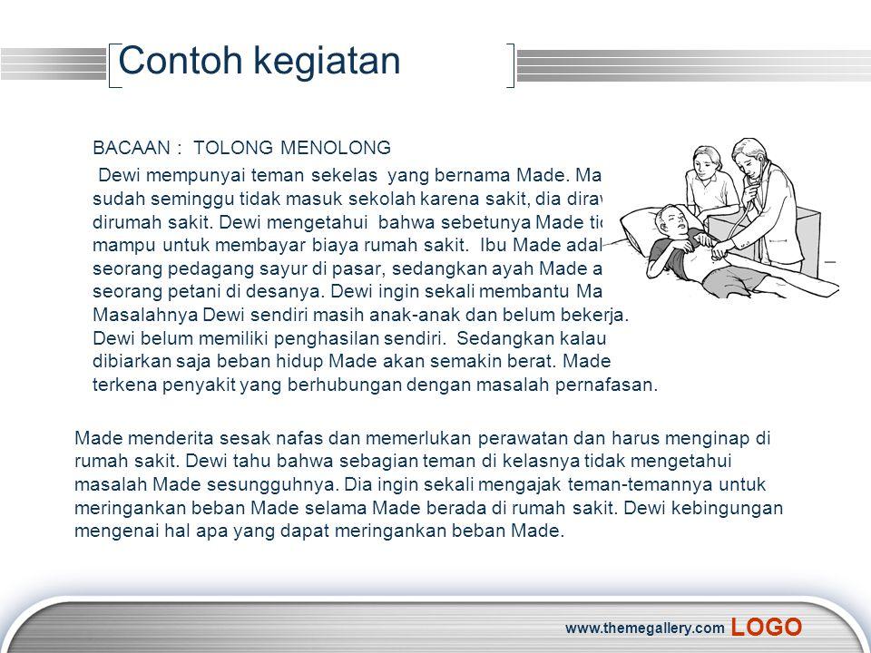 LOGO www.themegallery.com Contoh kegiatan BACAAN : TOLONG MENOLONG Dewi mempunyai teman sekelas yang bernama Made. Made sudah seminggu tidak masuk sek