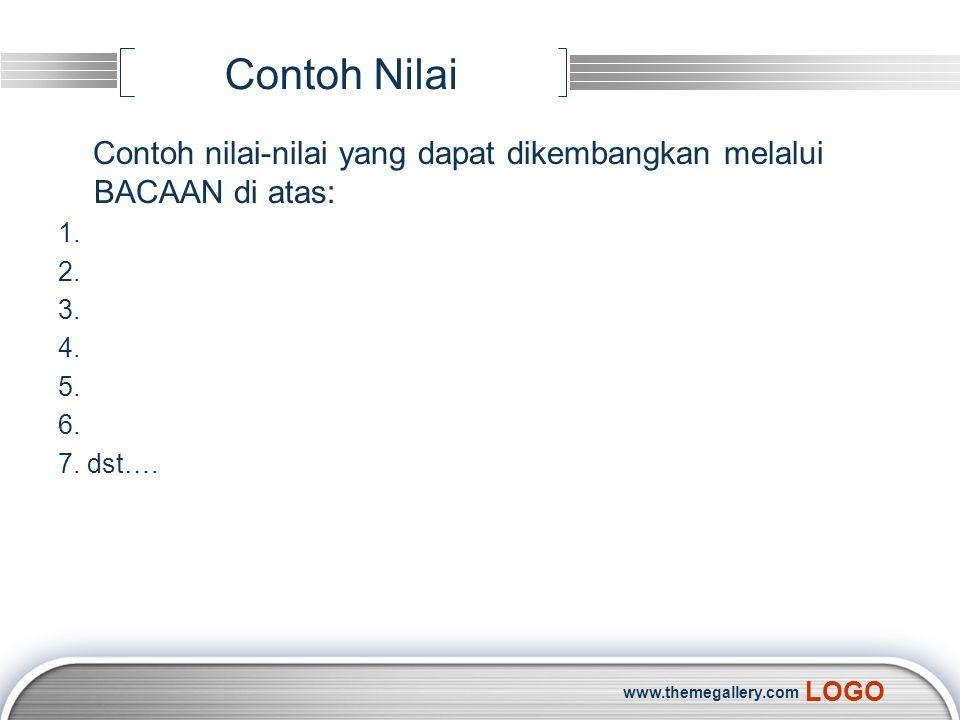 LOGO Contoh Nilai Contoh nilai-nilai yang dapat dikembangkan melalui BACAAN di atas: 1. 2. 3. 4. 5. 6. 7. dst…. www.themegallery.com