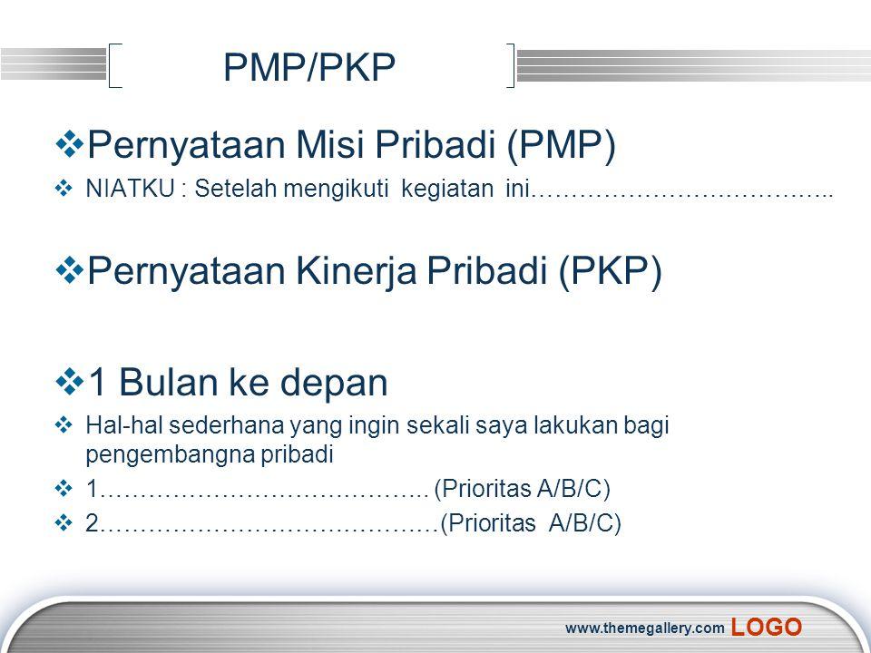 LOGO PMP/PKP  Pernyataan Misi Pribadi (PMP)  NIATKU : Setelah mengikuti kegiatan ini………………………………..  Pernyataan Kinerja Pribadi (PKP)  1 Bulan ke d