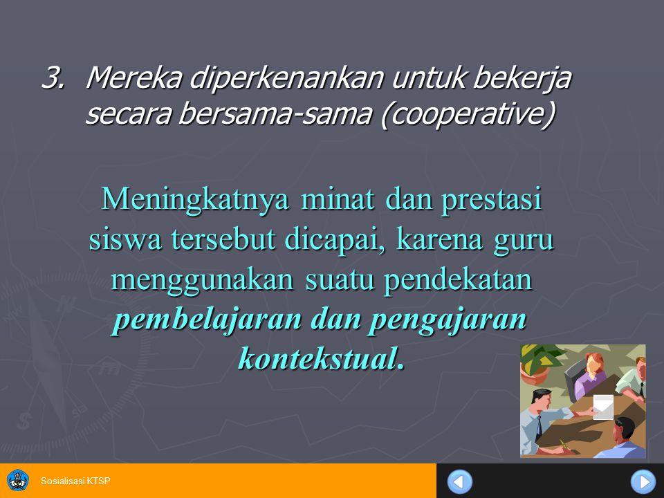 Sosialisasi KTSP Meningkatnya minat dan prestasi siswa tersebut dicapai, karena guru menggunakan suatu pendekatan pembelajaran dan pengajaran kontekst