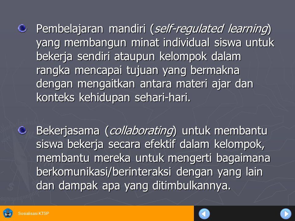 Sosialisasi KTSP Pembelajaran mandiri (self-regulated learning) yang membangun minat individual siswa untuk bekerja sendiri ataupun kelompok dalam ran