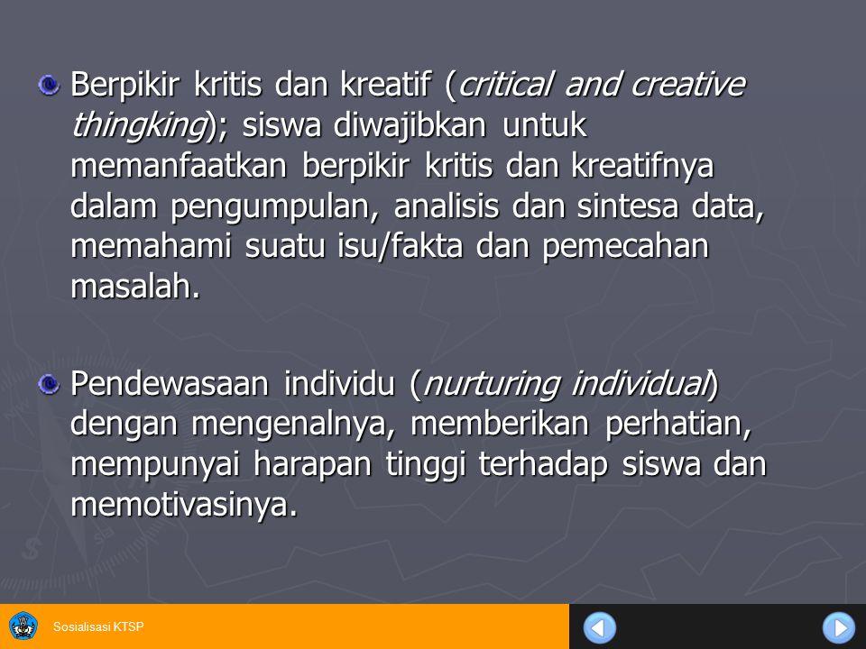 Sosialisasi KTSP Berpikir kritis dan kreatif (critical and creative thingking); siswa diwajibkan untuk memanfaatkan berpikir kritis dan kreatifnya dal