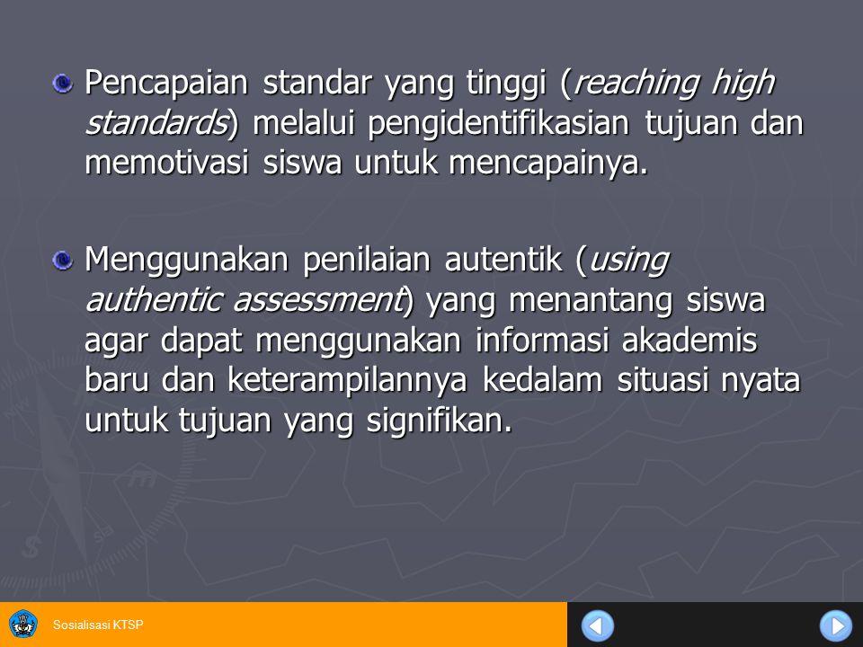 Sosialisasi KTSP Pencapaian standar yang tinggi (reaching high standards) melalui pengidentifikasian tujuan dan memotivasi siswa untuk mencapainya. Me