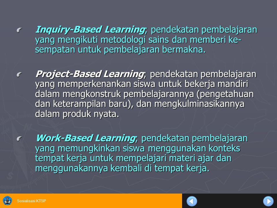 Sosialisasi KTSP Inquiry-Based Learning; pendekatan pembelajaran yang mengikuti metodologi sains dan memberi ke- sempatan untuk pembelajaran bermakna.