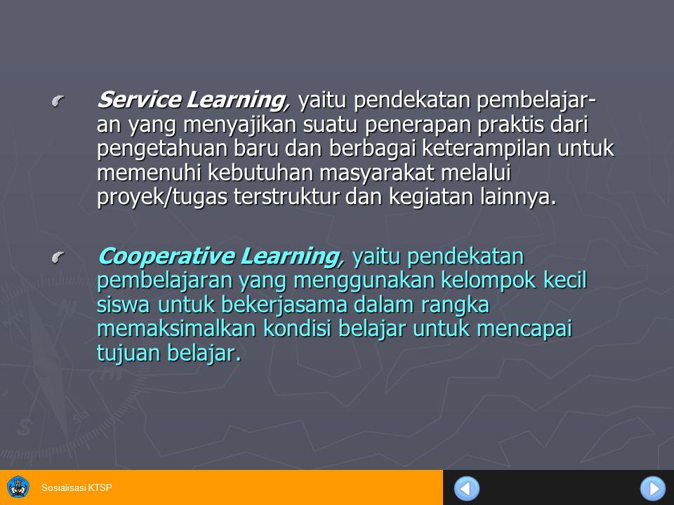 Sosialisasi KTSP Service Learning, yaitu pendekatan pembelajar- an yang menyajikan suatu penerapan praktis dari pengetahuan baru dan berbagai keteramp