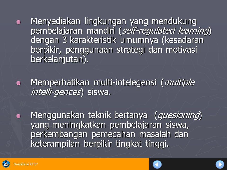 Sosialisasi KTSP Menyediakan lingkungan yang mendukung pembelajaran mandiri (self-regulated learning) dengan 3 karakteristik umumnya (kesadaran berpik