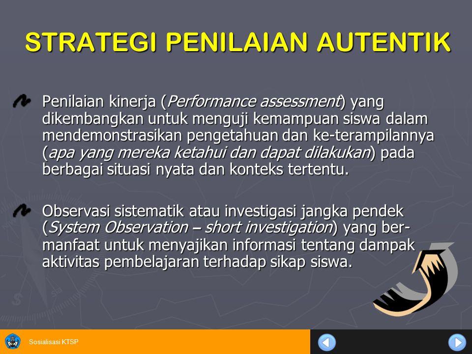 Sosialisasi KTSP STRATEGI PENILAIAN AUTENTIK Penilaian kinerja (Performance assessment) yang dikembangkan untuk menguji kemampuan siswa dalam mendemon