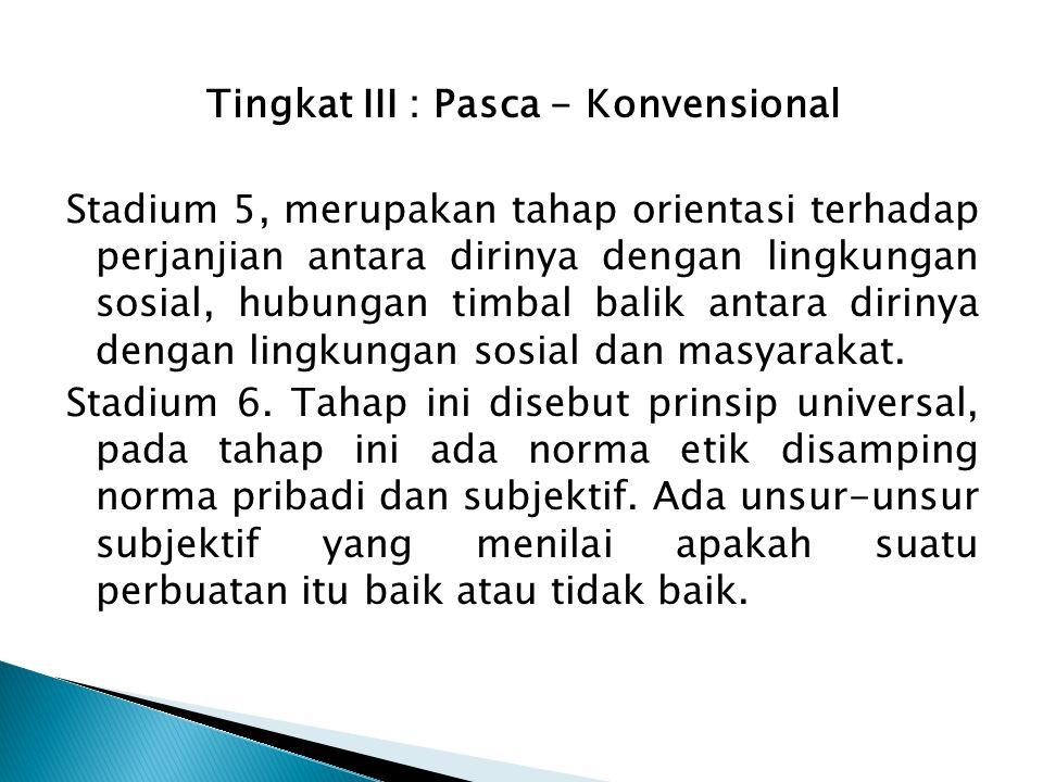 Tingkat III : Pasca - Konvensional Stadium 5, merupakan tahap orientasi terhadap perjanjian antara dirinya dengan lingkungan sosial, hubungan timbal b