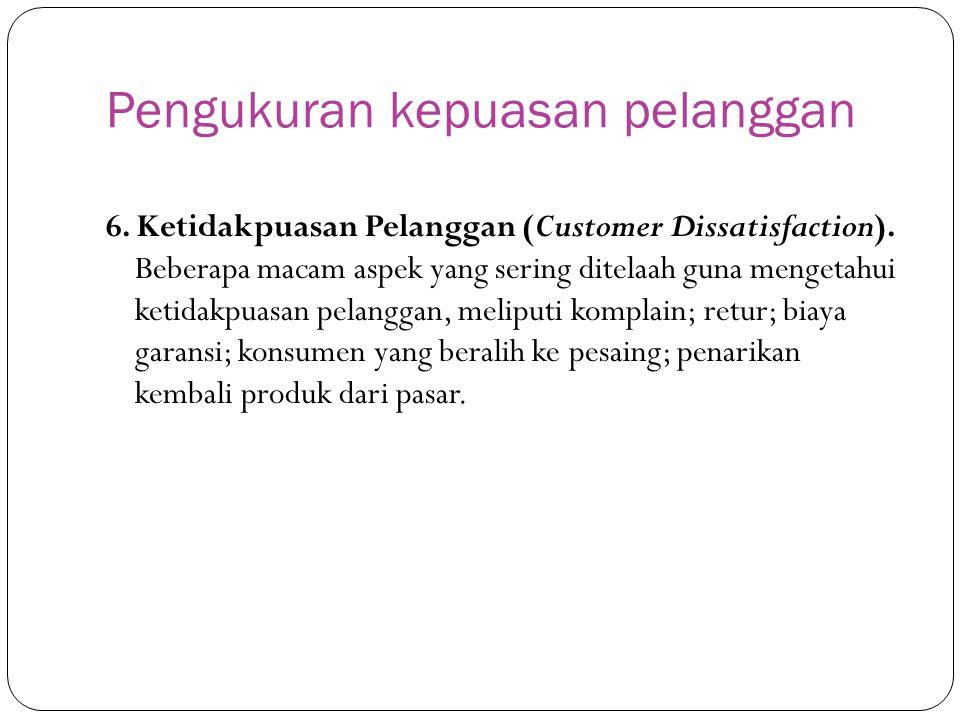 Pengukuran kepuasan pelanggan 6. Ketidakpuasan Pelanggan (Customer Dissatisfaction). Beberapa macam aspek yang sering ditelaah guna mengetahui ketidak
